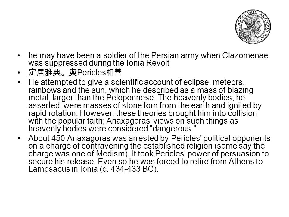 he may have been a soldier of the Persian army when Clazomenae was suppressed during the Ionia Revolt