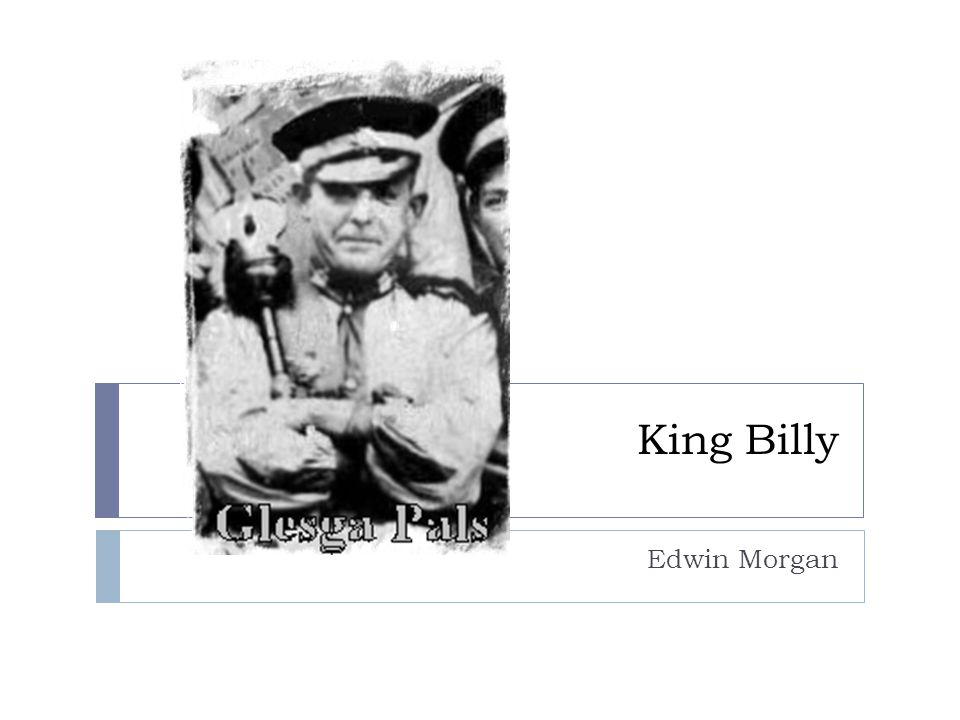 king billy by edwin morgan essay Southern africa travel - king billy by edwin morgan essay while on the basic level the poem would seem to be a simple metaphor for man's struggles with nature, a more careful analysis suggests a level of interpretation far more relevant to humanity as a whole.