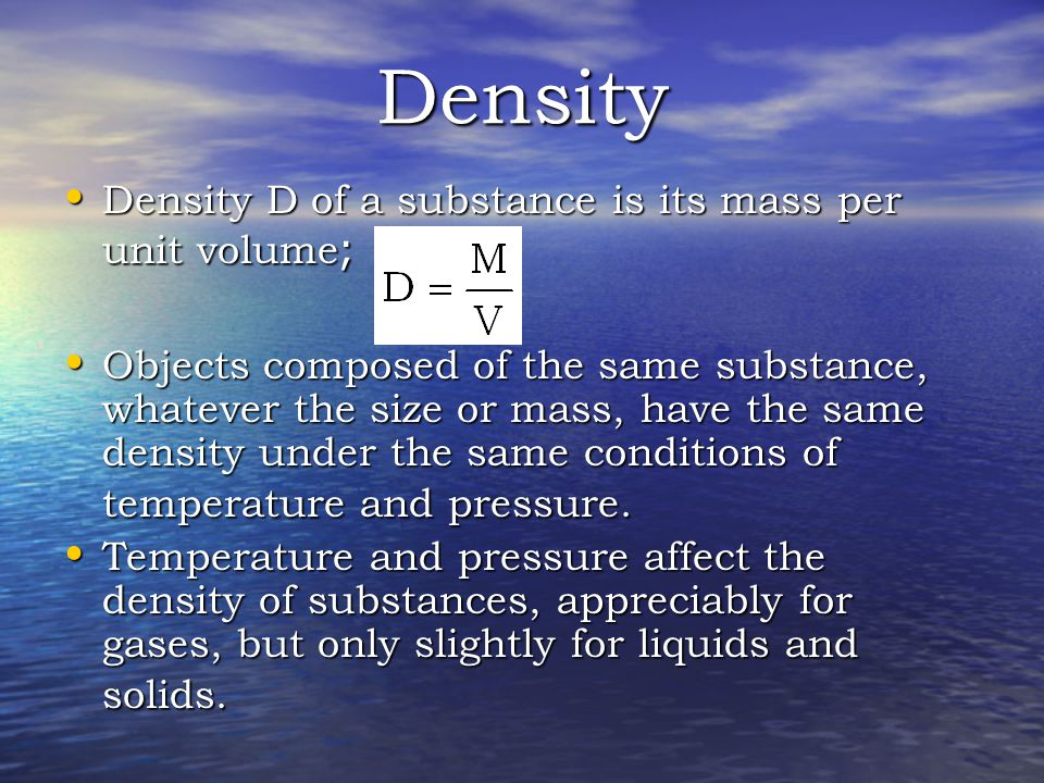 Density Density D of a substance is its mass per unit volume;