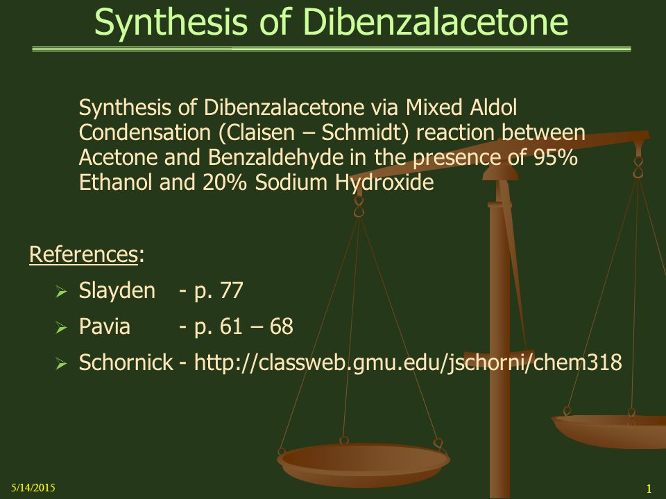 synthesis of dibenzalacetone Synthesis of dibenzalacetone synthesis of dibenzalacetone – mixed aldol condensation (claisen – schmidt) reaction between acetone and benzaldehyde in the.