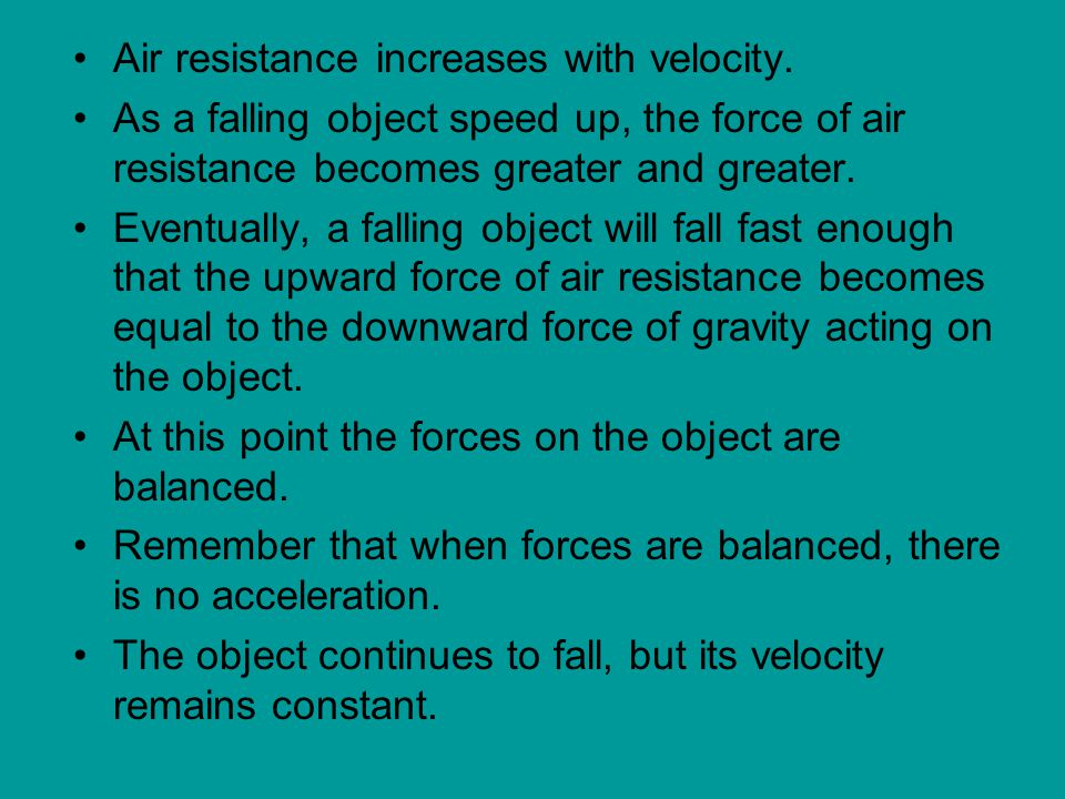 Air resistance increases with velocity.