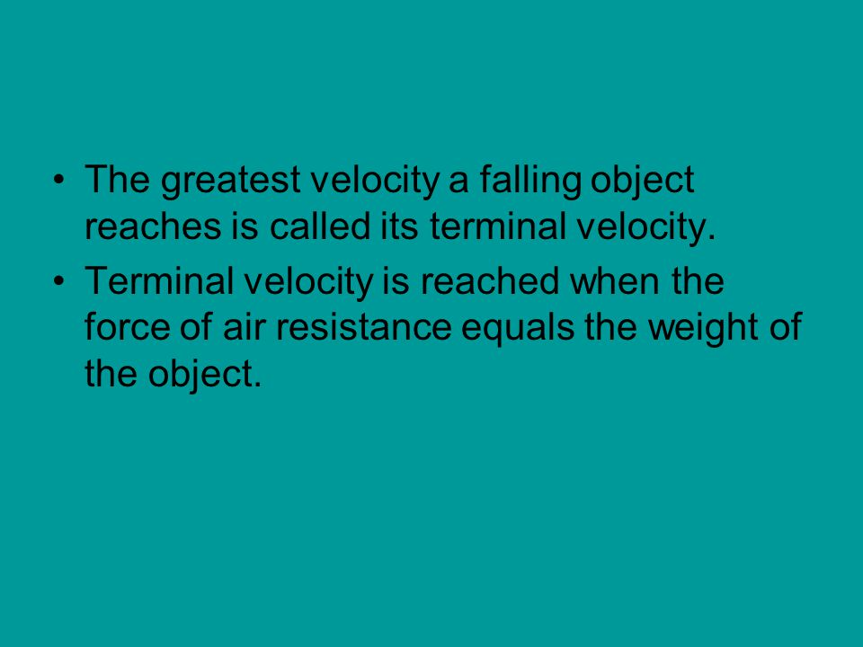 The greatest velocity a falling object reaches is called its terminal velocity.