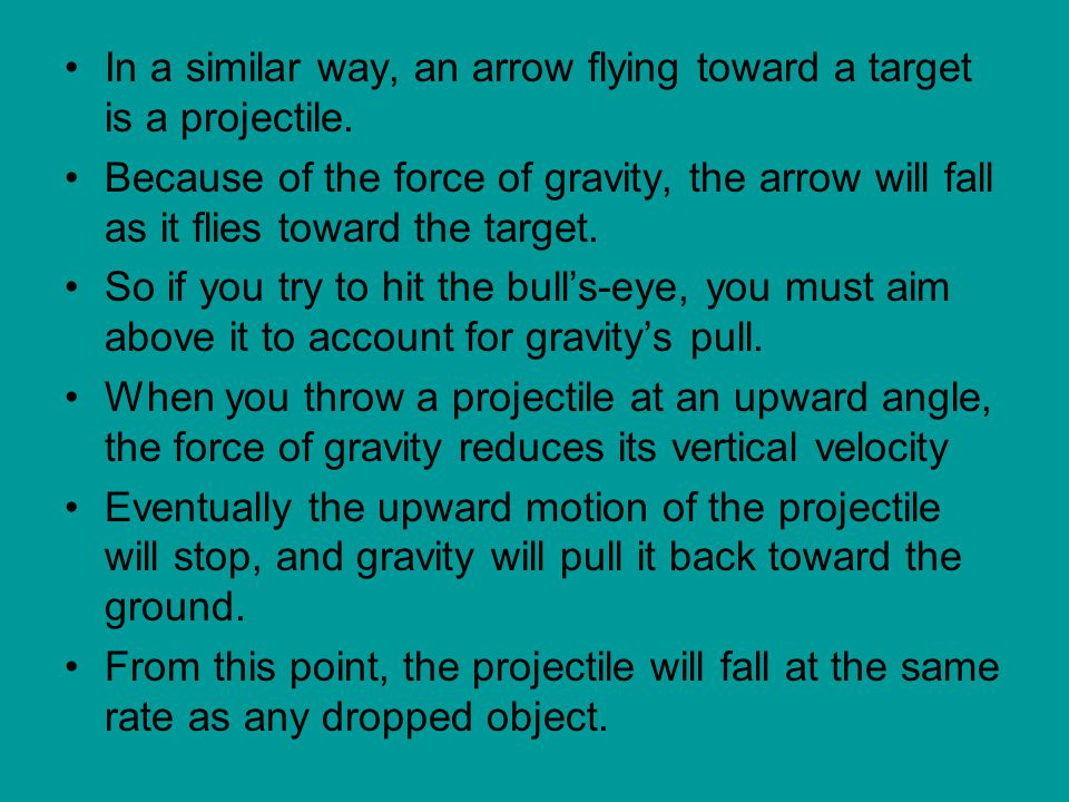 In a similar way, an arrow flying toward a target is a projectile.