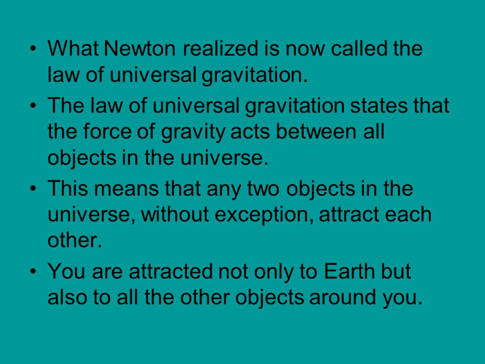 What Newton realized is now called the law of universal gravitation.