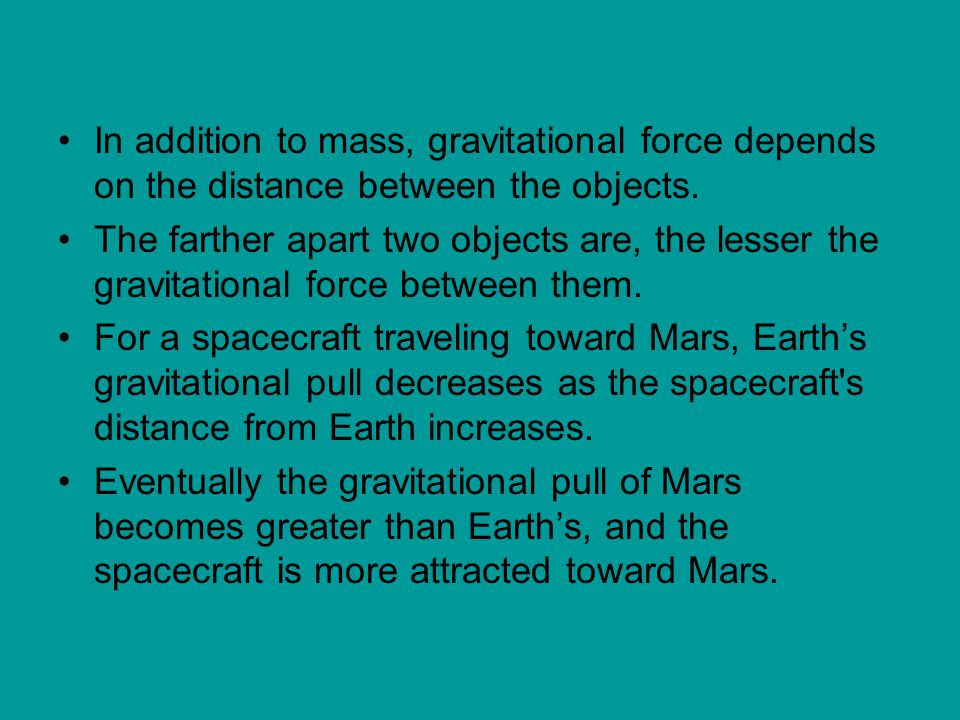 In addition to mass, gravitational force depends on the distance between the objects.