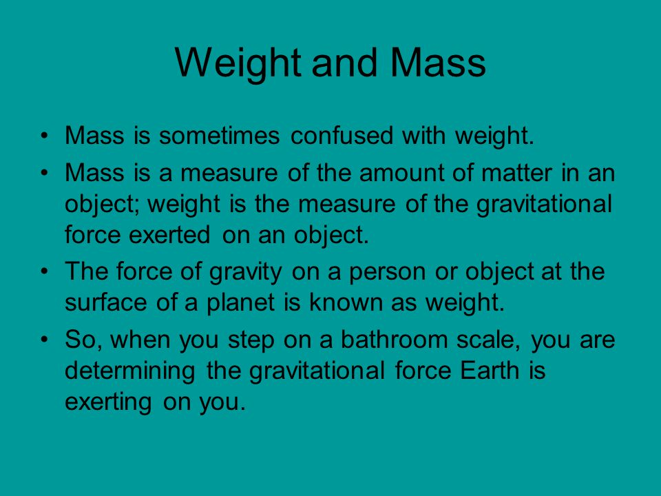Weight and Mass Mass is sometimes confused with weight.