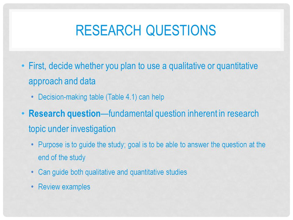 Research Questions First, decide whether you plan to use a qualitative or quantitative approach and data.