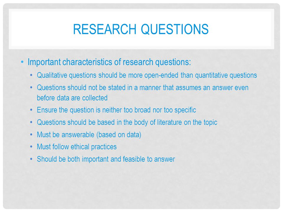 Research Questions Important characteristics of research questions: