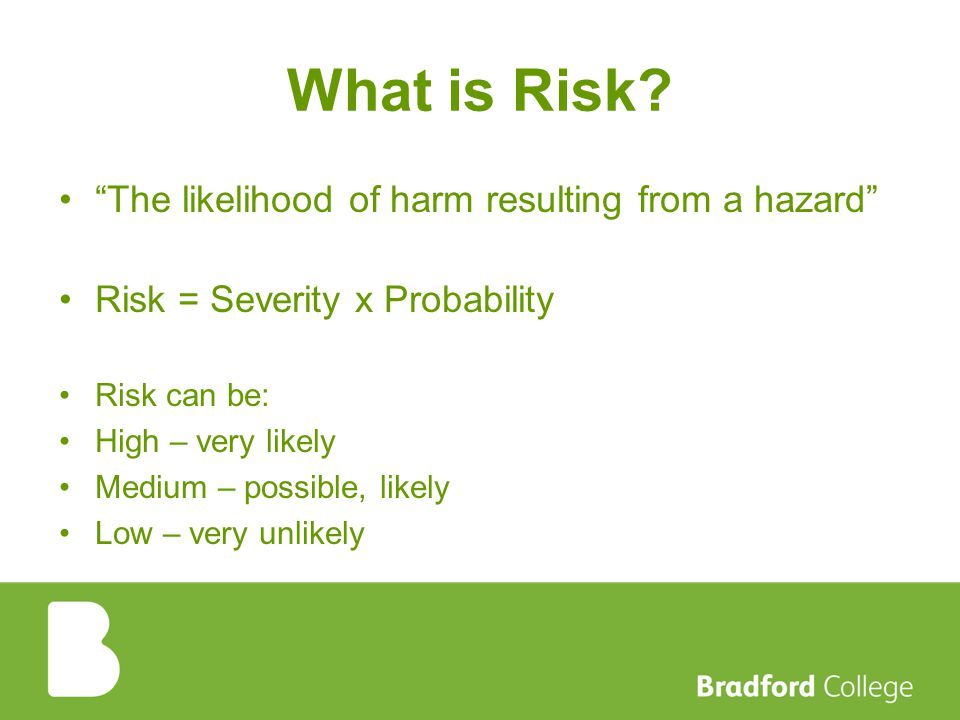 What is Risk The likelihood of harm resulting from a hazard