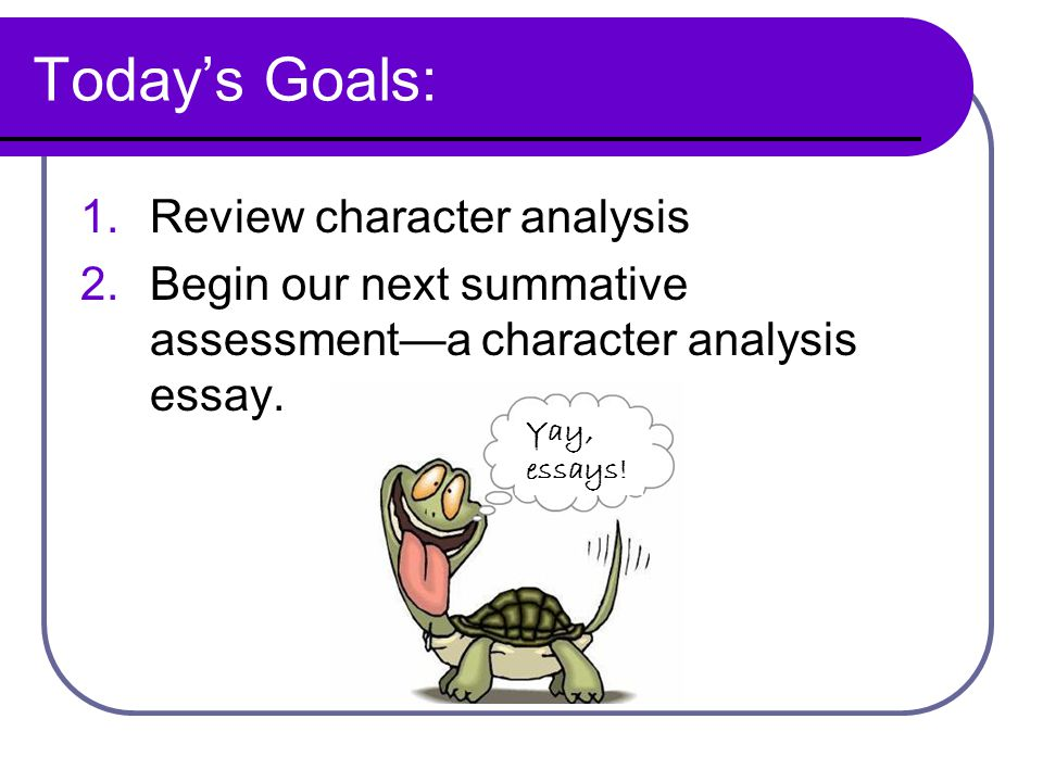 discuss character analysis begin our next summative assessment  character analysis essay basics 1 review character analysis 2 begin our next summative assessment