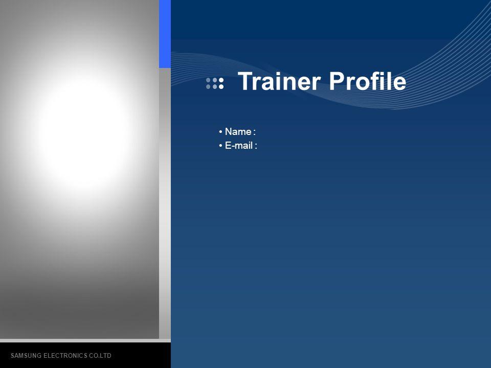 Trainer Profile Name : E-mail : SAMSUNG ELECTRONICS CO.LTD