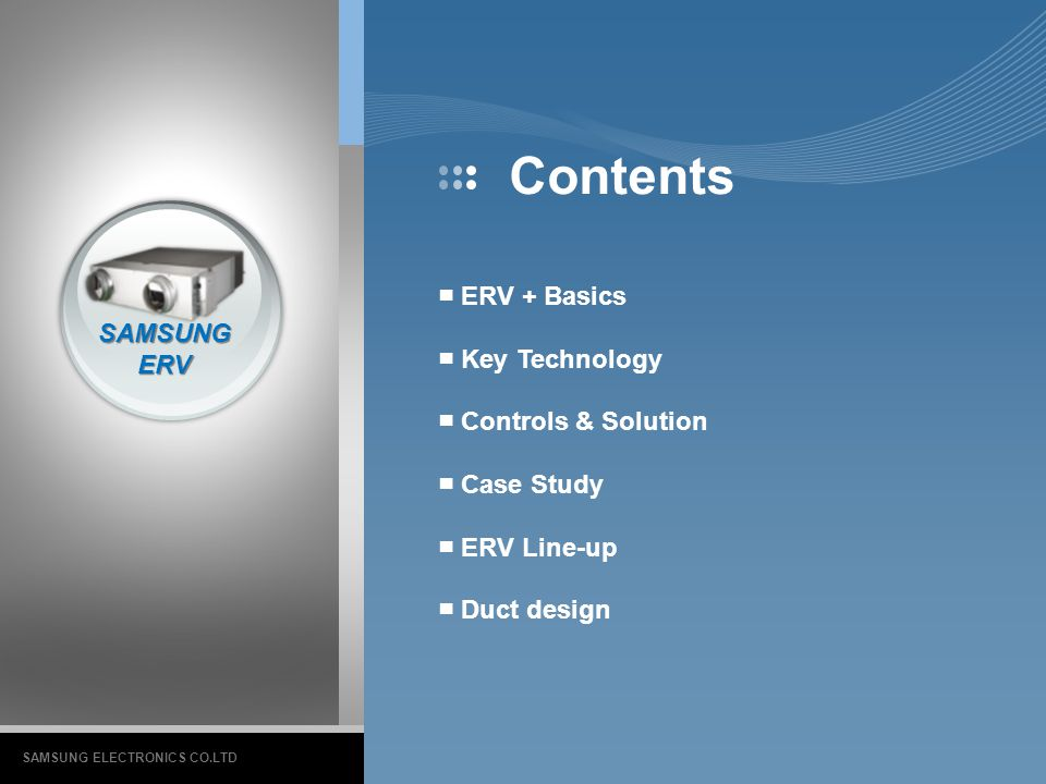 Contents ■ ERV + Basics ■ Key Technology SAMSUNG ■ Controls & Solution