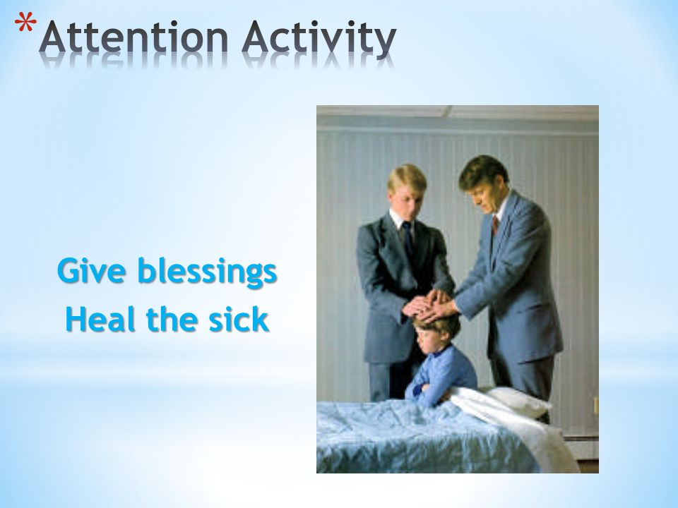 Give blessings Heal the sick