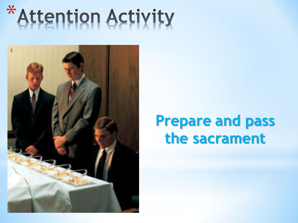 Prepare and pass the sacrament