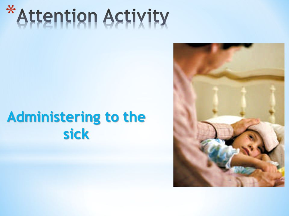 Administering to the sick