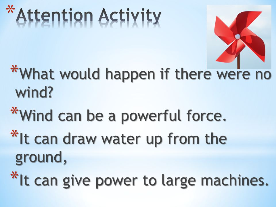 Attention Activity What would happen if there were no wind