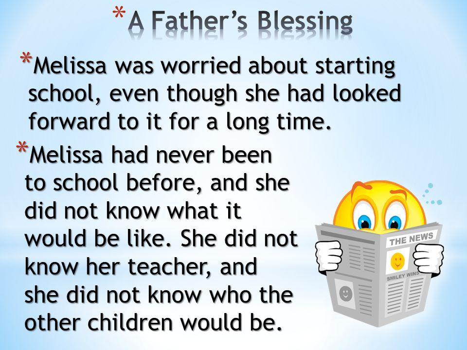 A Father's Blessing Melissa was worried about starting school, even though she had looked forward to it for a long time.