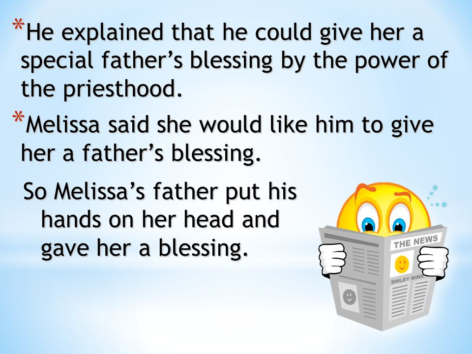 He explained that he could give her a special father's blessing by the power of the priesthood.