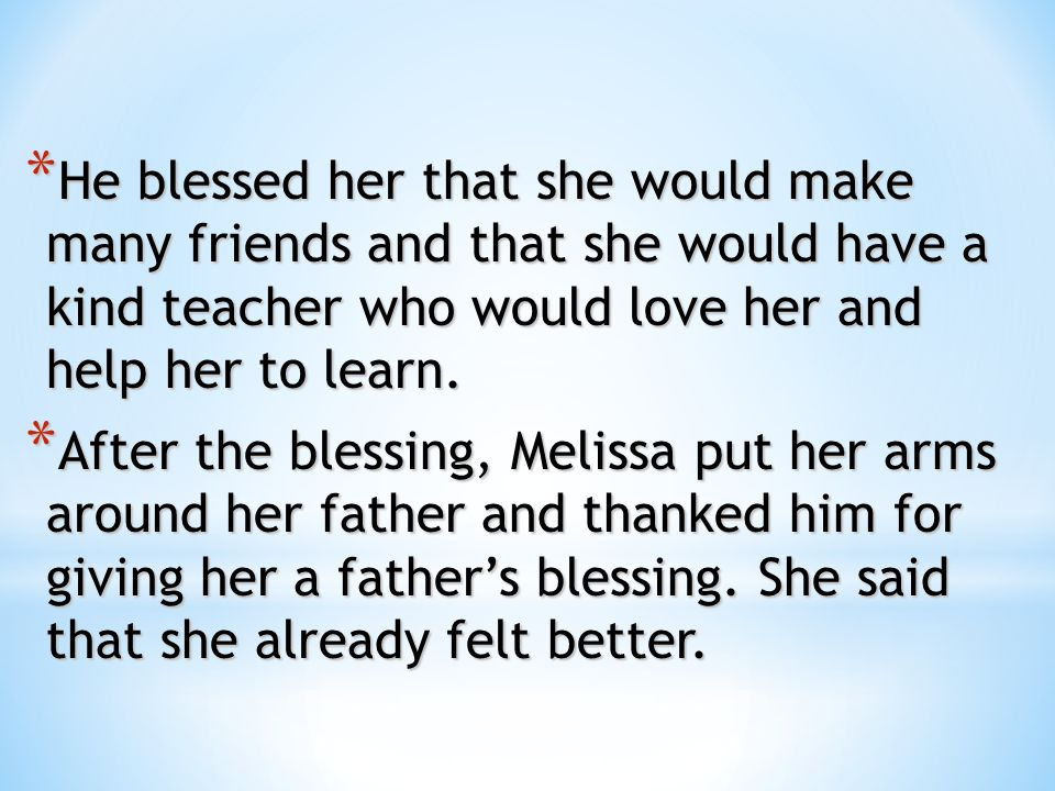 He blessed her that she would make many friends and that she would have a kind teacher who would love her and help her to learn.
