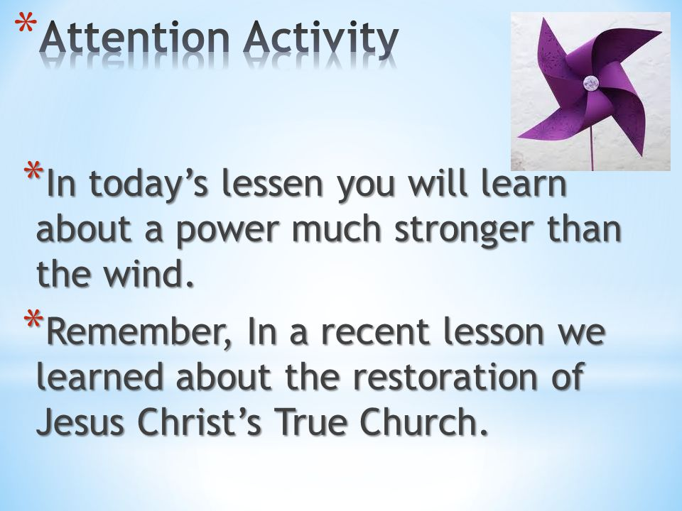 Attention Activity In today's lessen you will learn about a power much stronger than the wind.