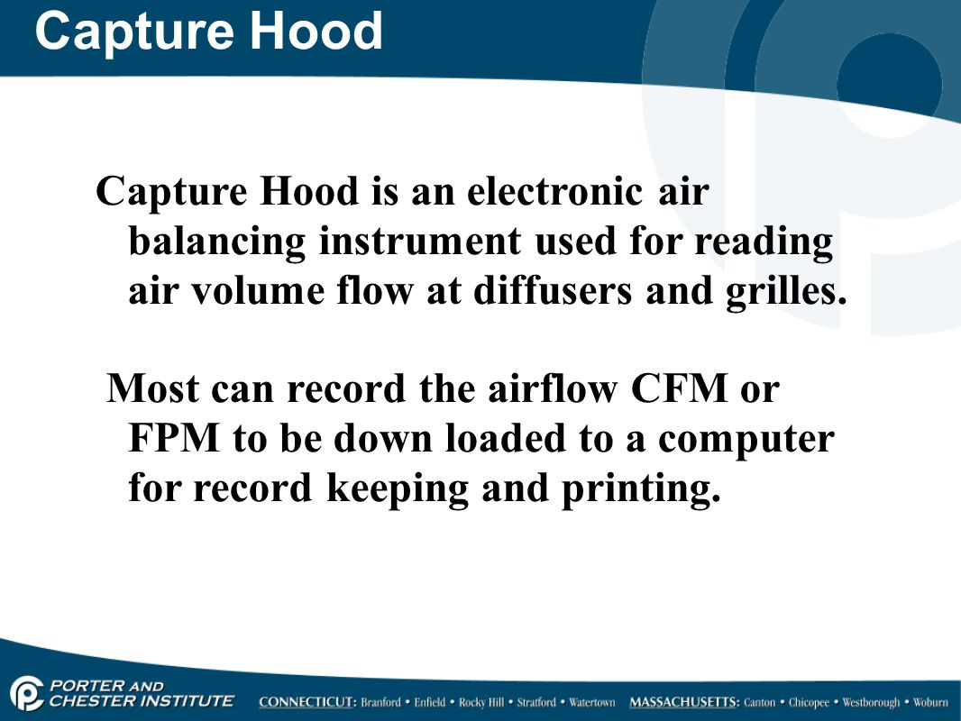 Capture Hood Capture Hood is an electronic air balancing instrument used for reading air volume flow at diffusers and grilles.