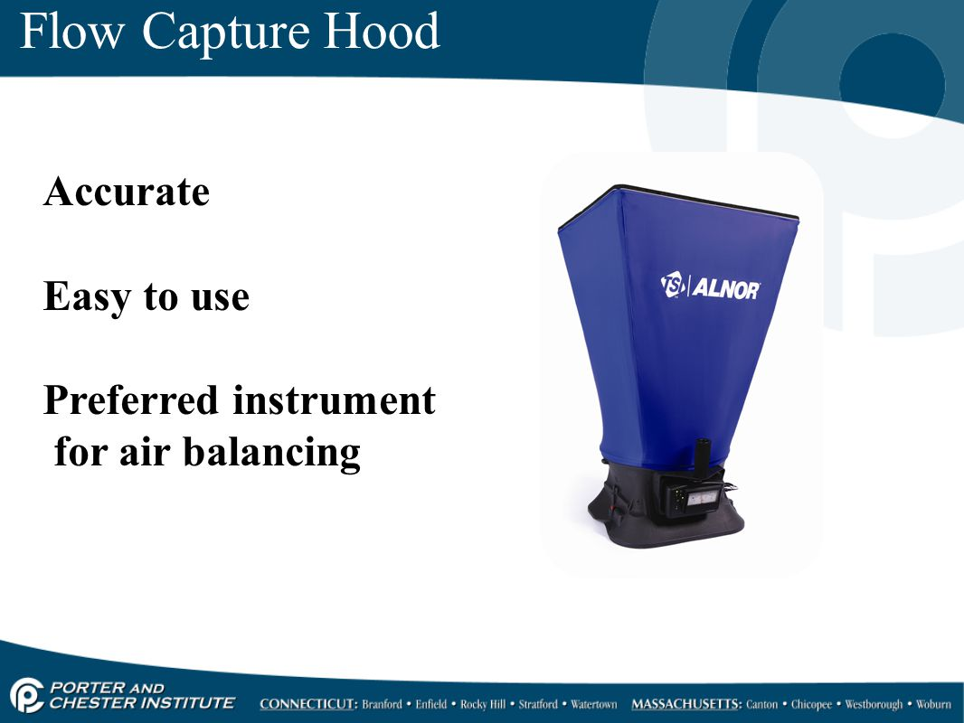 Flow Capture Hood Accurate Easy to use Preferred instrument