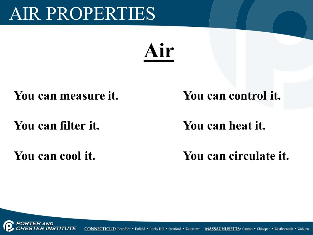Air AIR PROPERTIES You can measure it. You can control it.