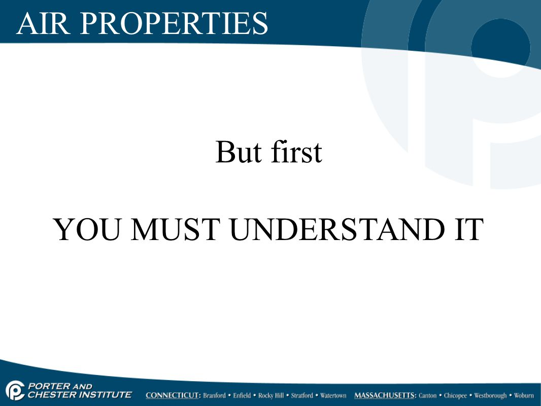 AIR PROPERTIES But first YOU MUST UNDERSTAND IT