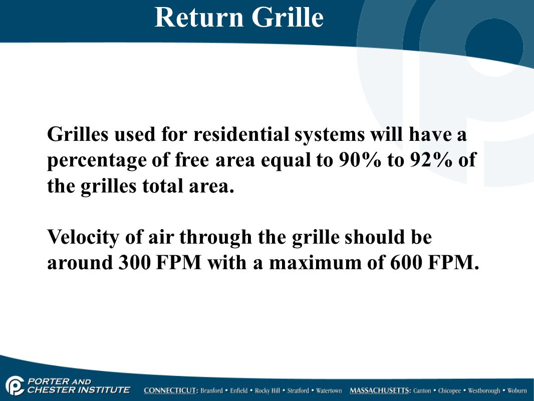 Return Grille Grilles used for residential systems will have a percentage of free area equal to 90% to 92% of the grilles total area.