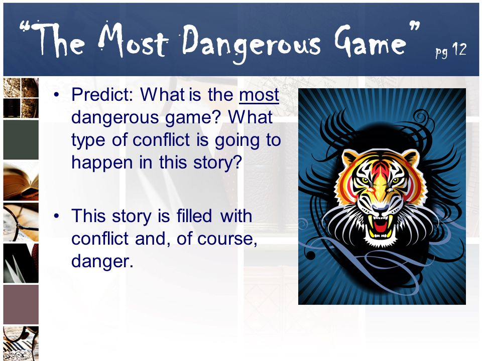 external conflict the most dangerous game The most dangerous game as you read the second time: pg 218 literary analysis conflict: with what external conflict is rainsford suddenly confronted the external conflict that rainsford is suddenly confronted with is battling for his life against the sea pg.