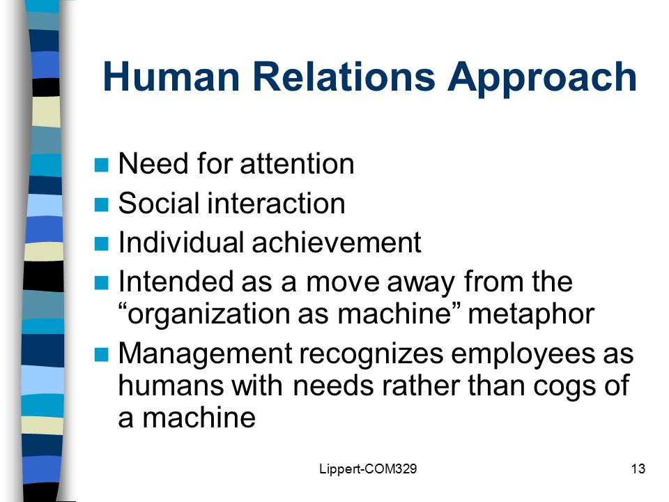 what is human relations approach to The human relations movement:  of the human relations movement and a shift  in the study of management from a scientific to a multi-disciplinary approach.