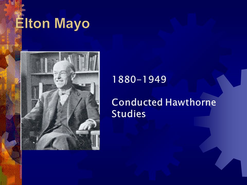 Elton Mayo 1880-1949 Conducted Hawthorne Studies