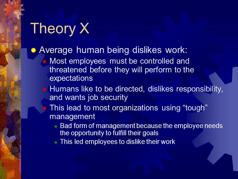 Theory X Average human being dislikes work: