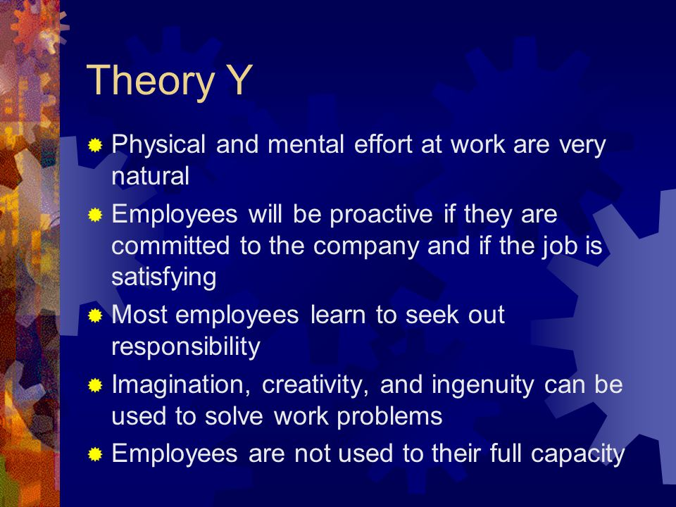 Theory Y Physical and mental effort at work are very natural