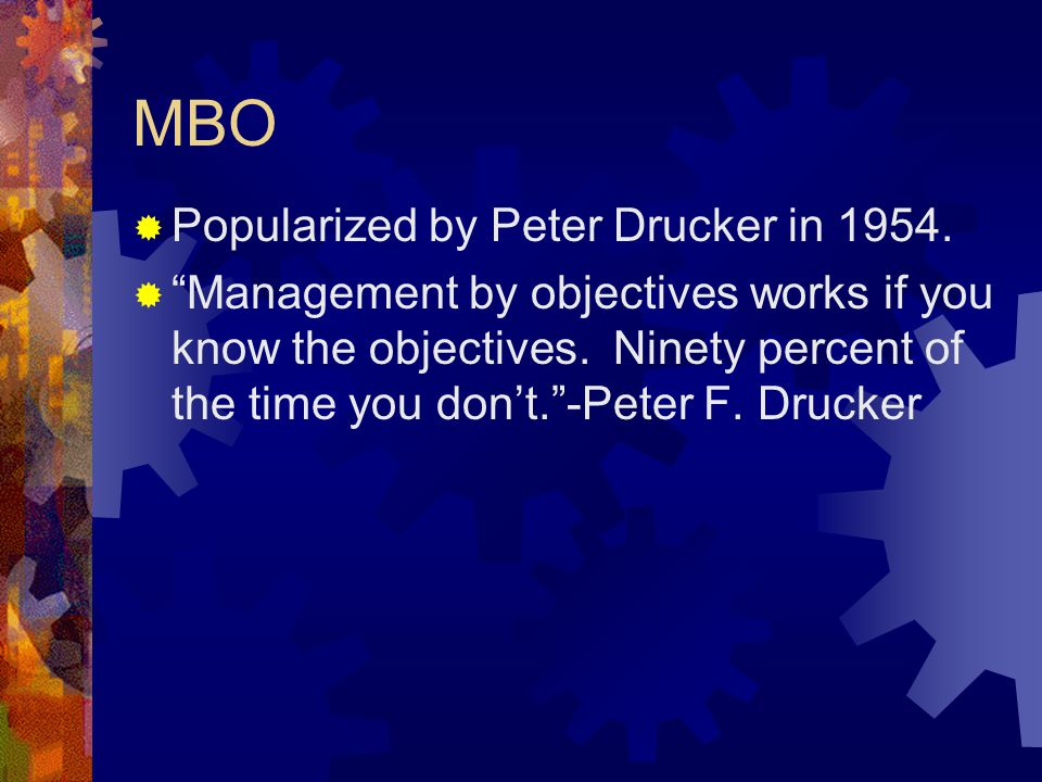 MBO Popularized by Peter Drucker in 1954.