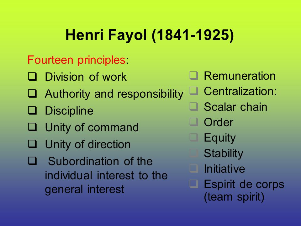 Henri Fayol (1841-1925) Fourteen principles: Division of work