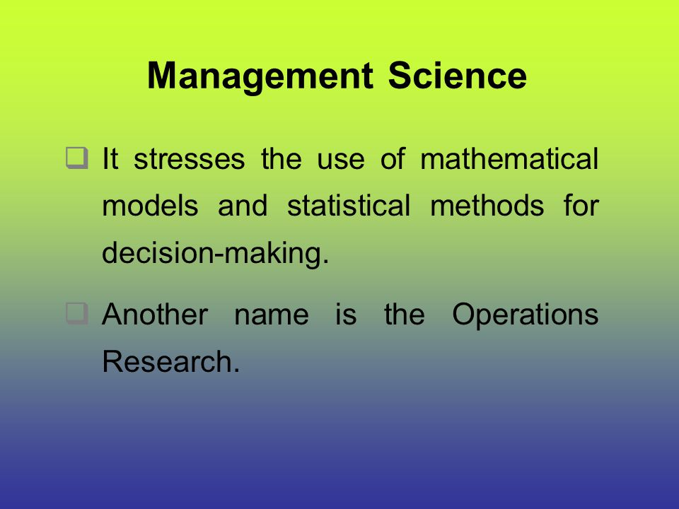 Management Science It stresses the use of mathematical models and statistical methods for decision-making.