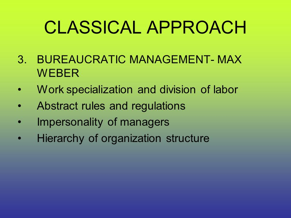CLASSICAL APPROACH BUREAUCRATIC MANAGEMENT- MAX WEBER