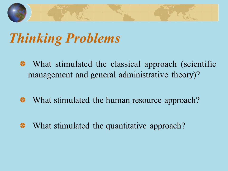 Thinking Problems What stimulated the classical approach (scientific management and general administrative theory)