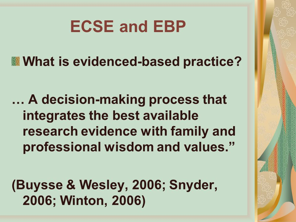 integration of evidenced based practice in Evidence-based practice is an approach that tries to specify the way in which professionals or other decision-makers should make decisions by identifying such evidence that there may be for a practice and rating it according to how scientifically sound it may be.