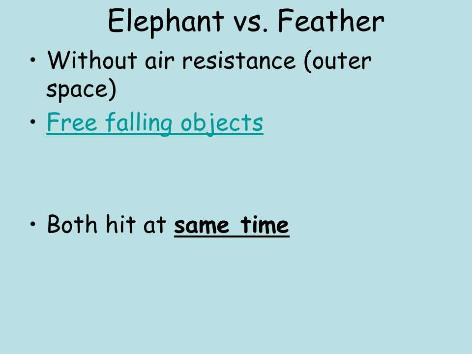 Elephant vs. Feather Without air resistance (outer space)