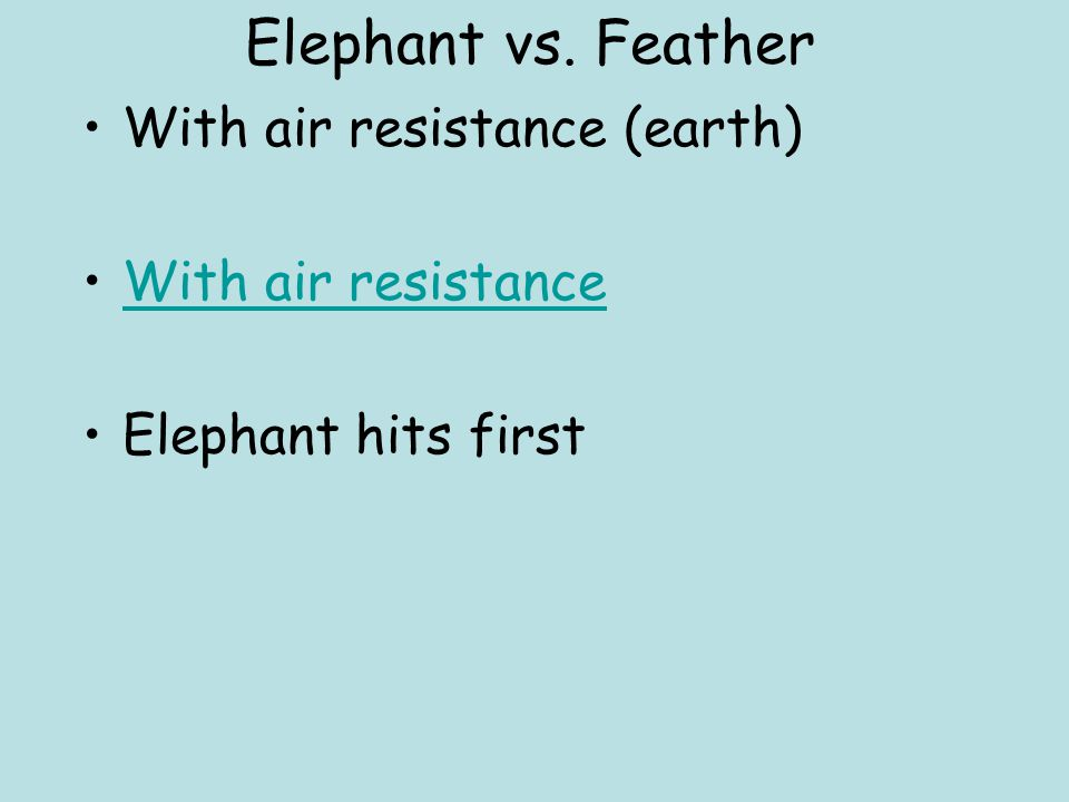 Elephant vs. Feather With air resistance (earth) With air resistance