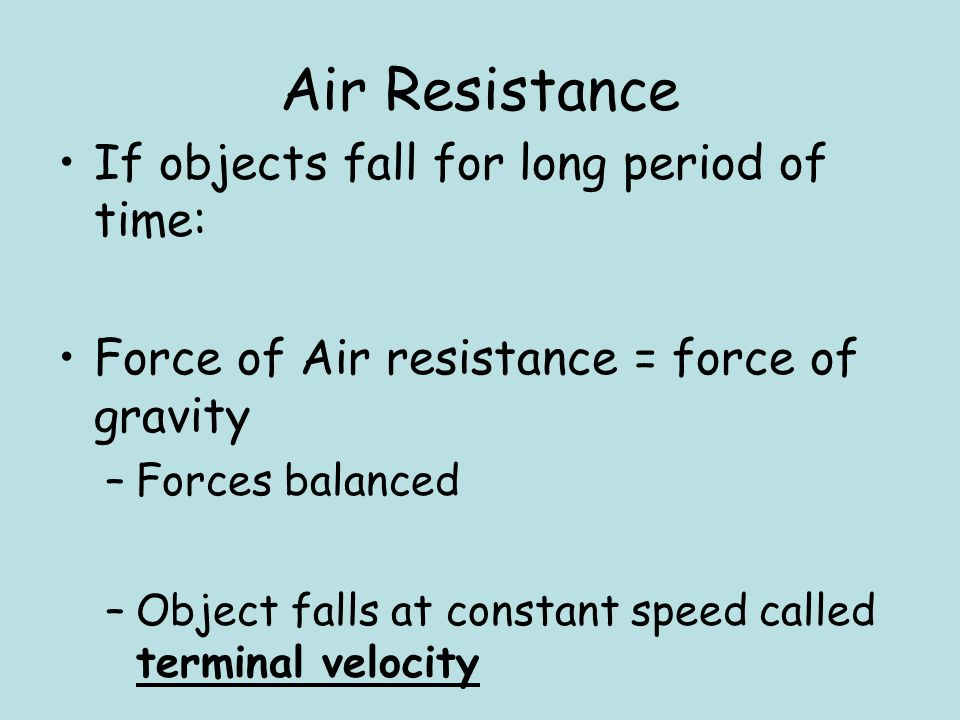 Air Resistance If objects fall for long period of time: