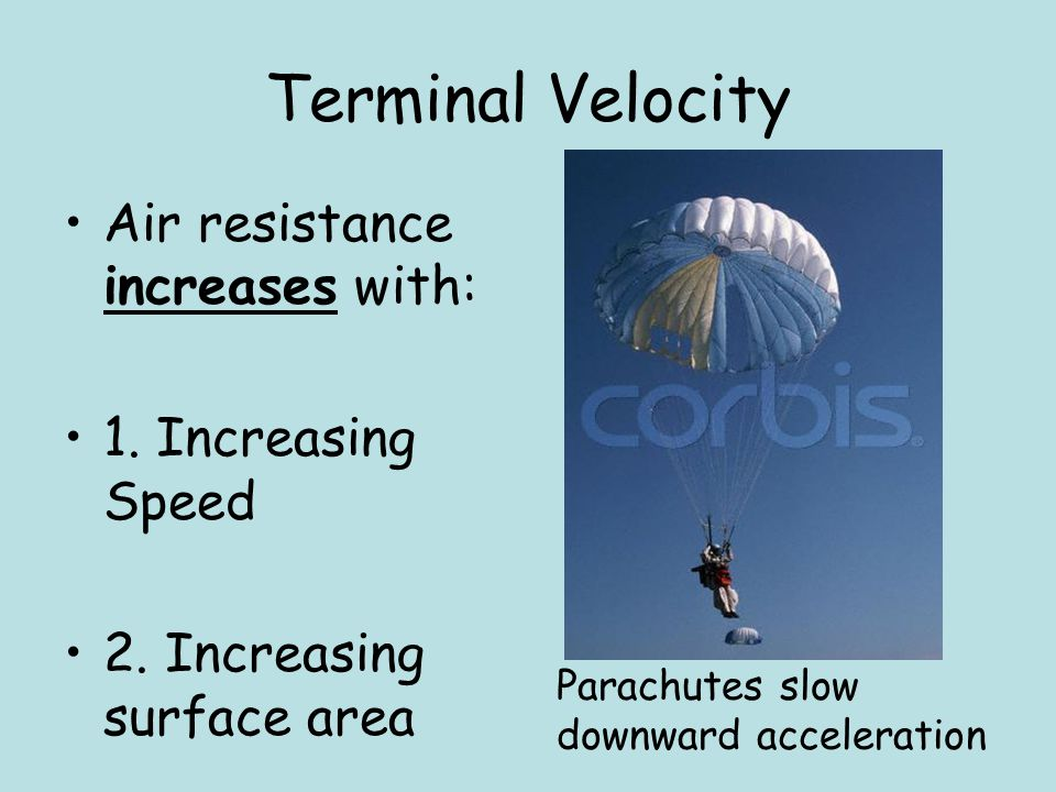 Terminal Velocity Air resistance increases with: 1. Increasing Speed