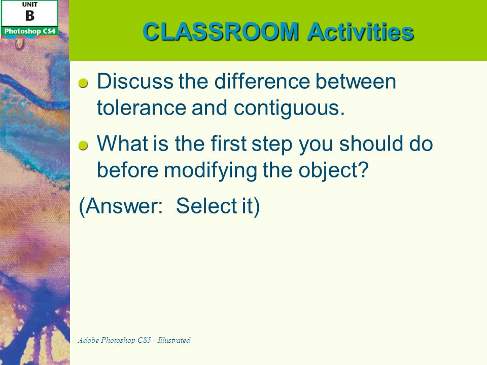 CLASSROOM Activities Discuss the difference between tolerance and contiguous. What is the first step you should do before modifying the object