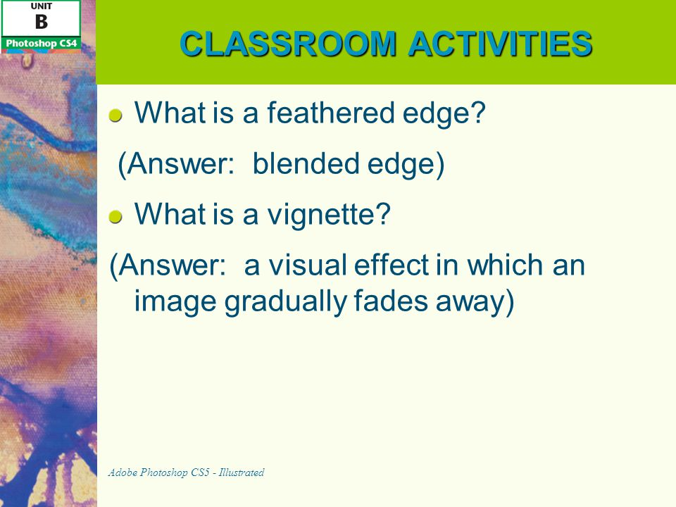 CLASSROOM ACTIVITIES What is a feathered edge (Answer: blended edge)