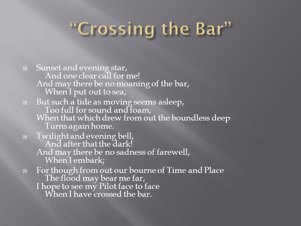 an analysis of crossing the bar by alfred lord tennyson Commentary tennyson wrote crossing the bar in 1889, three years before he died the poem describes his placid and accepting attitude toward death although he followed.
