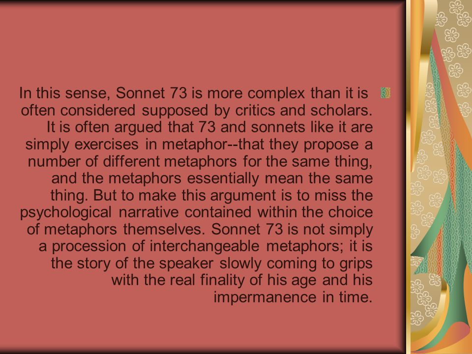 In this sense, Sonnet 73 is more complex than it is often considered supposed by critics and scholars.