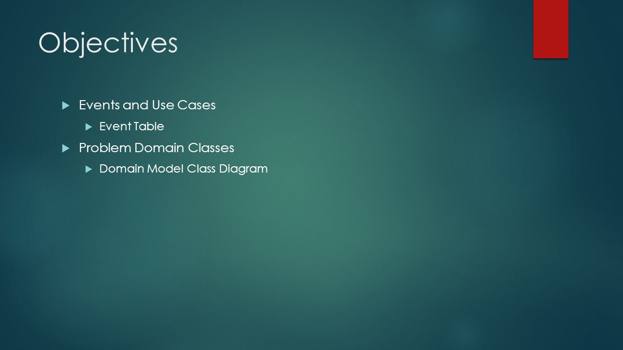Objectives Events and Use Cases Problem Domain Classes Event Table