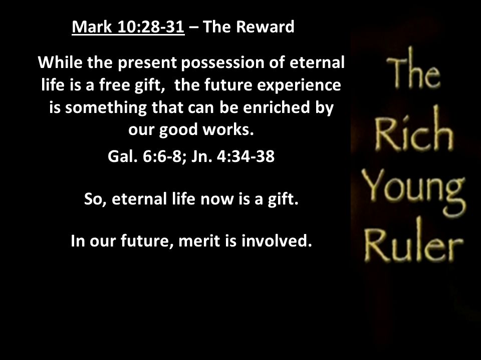So, eternal life now is a gift. In our future, merit is involved.